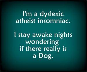 Dyslexic atheist insomniac